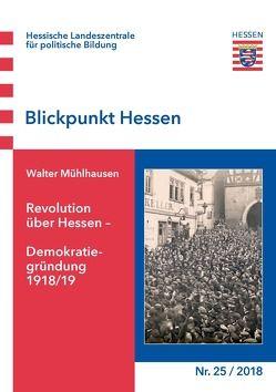Revolution über Hessen – Demokratiegründung 1918/19 von Mühlhausen,  Walter