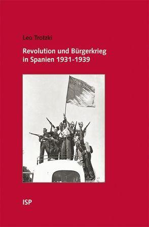Revolution und Bürgerkrieg in Spanien 1931-1939 von Tosstorff,  Reiner, Trotzki,  Leo