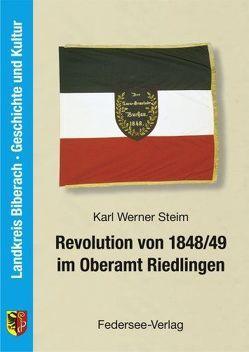 Revolution von 1848/49 im Oberamt Riedlingen von Steim,  Karl W