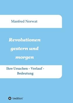 Revolutionen gestern und morgen von Norwat,  Manfred