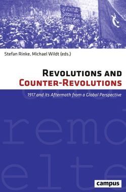 Revolutions and Counter-Revolutions von Aschmann,  Birgit, Behrends,  Jan Claas, Beyrau,  Dietrich, Gerwarth,  Robert, Hopkins,  David, Izao,  Tomio, Kirmizi,  Abdulhamit, Leonhard,  Jörn, Patrick J.,  Houlihan,  Patrick J., , Pérez Montfort,  Ricardo, Rinke,  Stefan, Schmidt,  Jan, Tato,  María Inés, Tooze,  Adam, Ucelay-Da Cal,  Enric, Weinhauer,  Klaus, Wildt,  Michael, Xu,  Guoqi