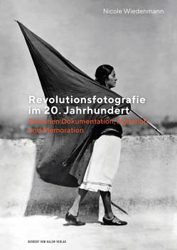 Revolutionsfotografie im 20. Jahrhundert von Wiedenmann,  Nicole
