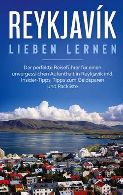 Reykjavík lieben lernen: Der perfekte Reiseführer für einen unvergesslichen Aufenthalt in Reykjavik inkl. Insider-Tipps, Tipps zum Geldsparen und Packliste von Kolthoff,  Sophia