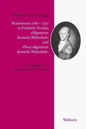 Rezensionen 1779–1797 in Friedrich Nicolais 'Allgemeine deutsche Bibliothek' und 'Neue allgemeine deutsche Bibliothek' von Knigge,  Adolph, Knigge,  Ernst August Freiherr