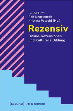 Rezensiv – Online-Rezensionen und Kulturelle Bildung von Graf,  Guido, Knackstedt,  Ralf, Petzold,  Kristina