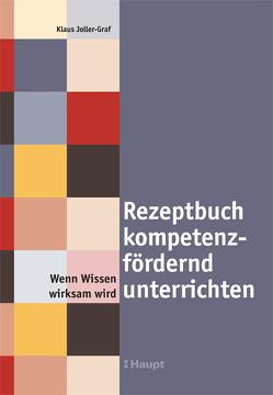 Rezeptbuch kompetenzfördernd unterrichten von Joller-Graf,  Klaus