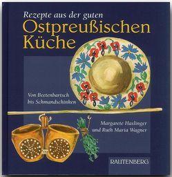 Rezepte aus der guten Ostpreußischen Küche von Haslinger,  Margarete, Wagner,  Ruth M