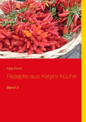 Rezepte aus Katja's Küche von Ezold,  Katja