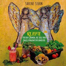 Rezepte für den Gaumen, die Seele und Engelszungenfeinschmecker von Stern,  Sabine
