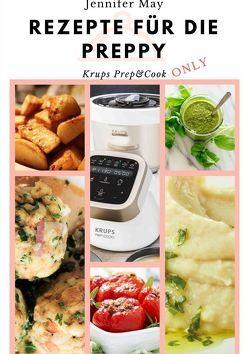 Rezepte für die Preppy – Krups Prep & Cook Only von May,  Jennifer
