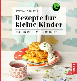Rezepte für kleine Kinder von Hartig,  Svetlana
