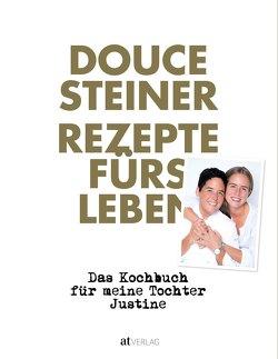 Rezepte fürs Leben von Steiner,  Douce, Wissing,  Michael