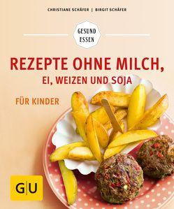 Rezepte ohne Milch, Ei, Weizen und Soja für Kinder von Schaefer,  Christiane, Schäfer,  Birgit