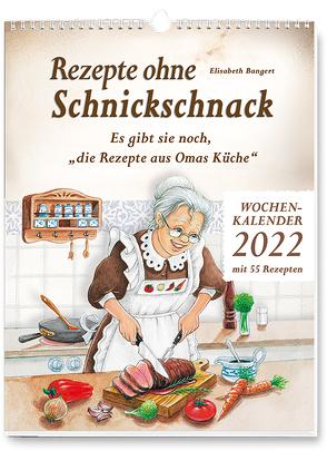 Rezepte ohne Schnickschnack – Wochenkalender 2022 von Bangert,  Elisabeth
