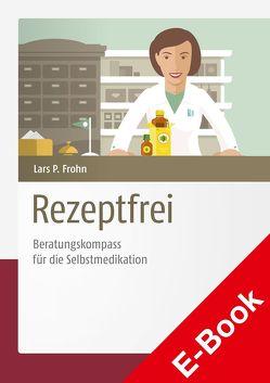 Rezeptfrei – Beratungskompass für die Selbstmedikation von Frohn,  Lars Peter