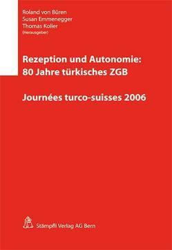 Rezeption und Autonomie: 80 Jahre türkisches ZGB von Büren,  Roland von, Emmenegger,  Susan, Koller,  Thomas