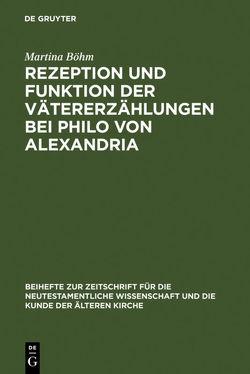 Rezeption und Funktion der Vätererzählungen bei Philo von Alexandria von Böhm,  Martina