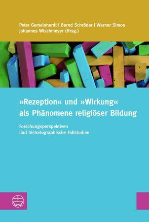 »Rezeption« und »Wirkung« als Phänomene religiöser Bildung von Gemeinhardt,  Peter, Schroeder,  Bernd, Simon,  Werner, Wischmeyer,  Johannes