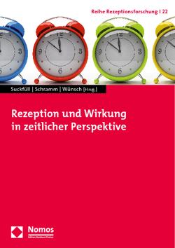 Rezeption und Wirkung in zeitlicher Perspektive von Schramm,  Holger, Suckfüll,  Monika, Wünsch,  Carsten