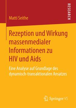 Rezeption und Wirkung massenmedialer Informationen zu HIV und Aids von Seithe,  Matti