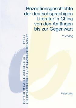 Rezeptionsgeschichte der deutschsprachigen Literatur in China von den Anfängen bis zur Gegenwart von Zhang,  Yi