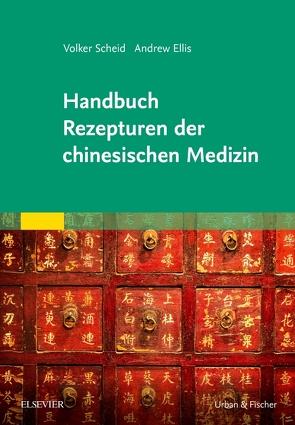 Handbuch Rezepturen der chinesischen Medizin von Ellis,  Andrew, Scheid,  Volker
