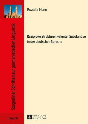 Reziproke Strukturen valenter Substantive in der deutschen Sprache von Hum,  Rozália