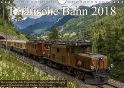 Rhätische Bahn 2018CH-Version (Wandkalender 2018 DIN A4 quer) von Schulthess,  Stefan