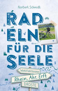Rhein, Ahr, Erft. Radeln für die Seele von Schmidt,  Norbert