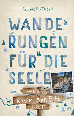Rhein, Ahr, Erft. Wanderungen für die Seele von Pribert,  Myria Aurora, Retterath,  Ingrid