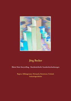 Rhein Main Storytelling – Bruchstückhafte Standortbeobachtungen von Becker,  Jörg