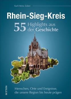 Rhein-Sieg-Kreis. 55 Highlights aus der Geschichte von Zuber,  Karl-Heinz