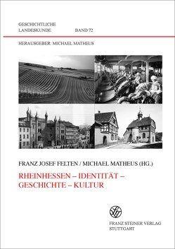 Rheinhessen – Identität – Geschichte – Kultur von Felten,  Franz Josef, Matheus,  Michael