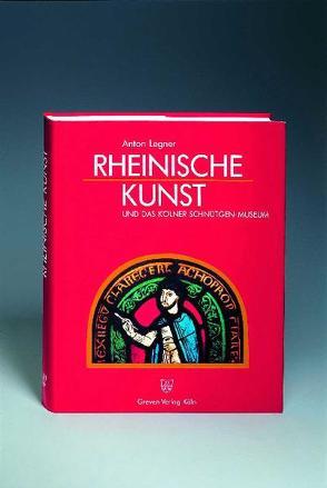Rheinische Kunst und das Kölner Schnütgen-Museum von Legner,  Anton