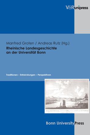 Rheinische Landesgeschichte an der Universität Bonn von Groten,  Manfred, Rutz,  Andreas