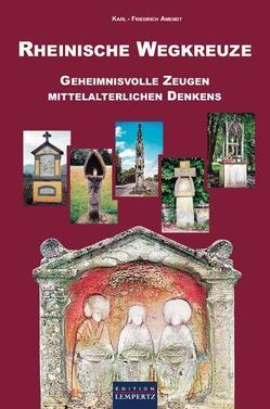 Rheinische Wegkreuze von Amendt,  Karl-Friedrich