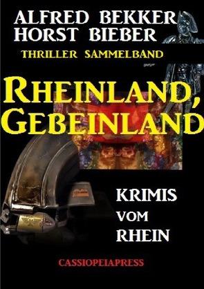 Rheinland, Gebeinland: Krimis vom Rhein von Bekker,  Alfred, Bieber,  Horst