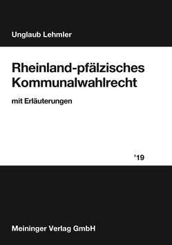 Rheinland-pfälzisches Kommunalwahlrecht 2019 von Lehmler,  Franz, Unglaub,  Manfred