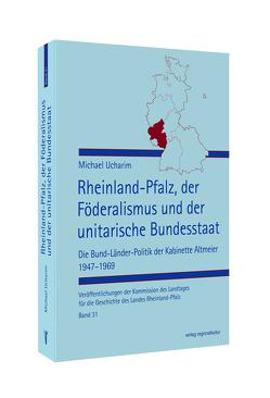 Rheinland-Pfalz, der Föderalismus und der unitarische Bundesstaat von Ucharim,  Michael
