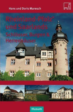 Rheinland-Pfalz' und Saarlands Schlösser, Burgen und Herrensitze von Maresch,  Doris, Maresch,  Hans