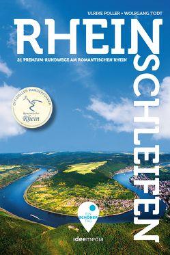 Rheinschleifen – Offizieller Wanderführer. 21 neue Premium-Rundwege an Rheinsteig und Rheinburgenweg von Poller,  Ulrike, Schoellkopf,  Uwe, Todt,  Wolfgang