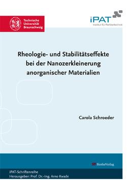 Rheologie- und Stabilitätseffekte bei der Nanozerkleinerung anorganischer Materialien von Schroeder,  Carola