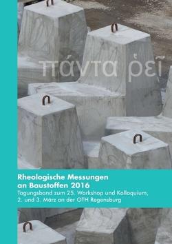 Rheologische Messungen an Baustoffen 2016 von Greim,  Markus, Kusterle,  Wolfgang, Teubert,  Oliver
