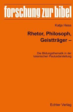 Rhetor, Philosoph, Geistträger – Die Bildungsthematik in der lukanischen Paulusdarstellung von Heß,  Katja