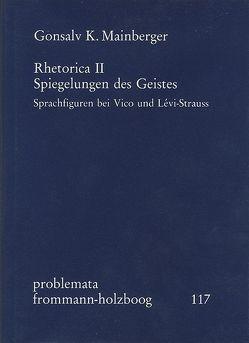 Rhetorica II: Spiegelungen des Geistes. Sprachfiguren bei Vico und Lévi-Strauss von Holzboog,  Eckhart, Mainberger,  Gonsalv K.