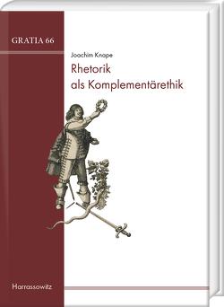 Rhetorik als Komplementärethik von Knape,  Joachim