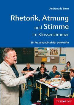 Rhetorik, Atmung und Stimme im Klassenzimmer von Bruin,  Andreas de
