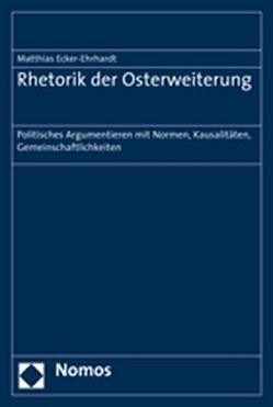 Rhetorik der Osterweiterung von Ecker-Ehrhardt,  Matthias