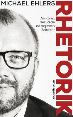 Rhetorik – Die Kunst der Rede im digitalen Zeitalter von Ehlers,  Michael