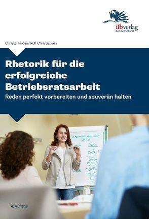 Rhetorik für die erfolgreiche Betriebsratsarbeit von Christiansen,  Rolf, Jordan,  Christa